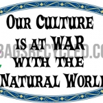 Culture at War with Natural World