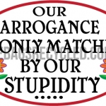 Arrogance matched by Stupidity