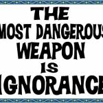 weapon is ignorance